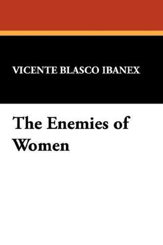 The Enemies of Women by Vicente Blasco Ibanex