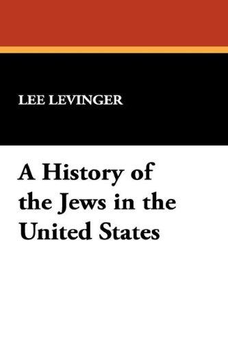 A History of the Jews in the United States by Lee Levinger