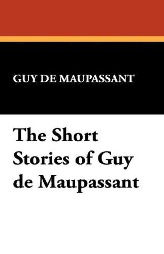 Short stories of Guy de Maupassant by Guy de Maupassant
