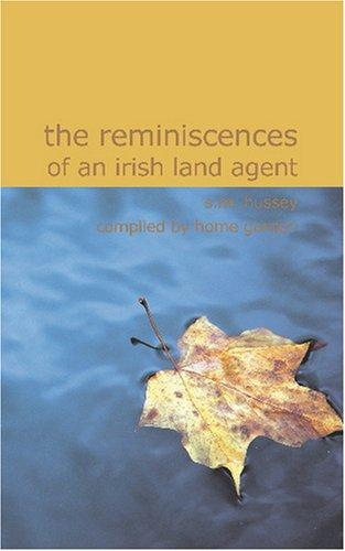 The Reminiscences of an Irish Land Agent by S.M. Hussey