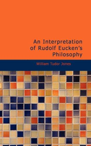 An Interpretation of Rudolf Eucken\'s Philosophy by William Tudor, Jones