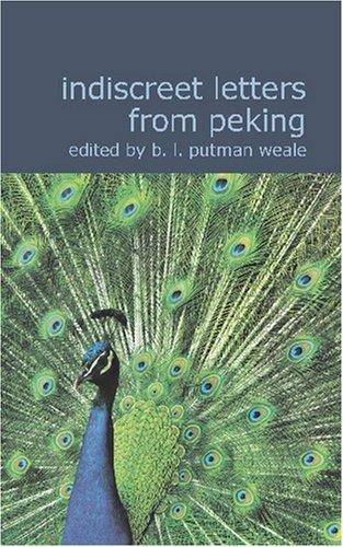 Indiscreet Letters From Peking by Putnam Weale, B. L.