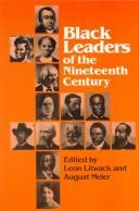 Black leaders of the nineteenth century by Leon F. Litwack, August Meier