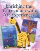 Enriching the Curriculum with Art Experiences by Wendy M.L Libby