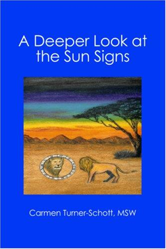 A Deeper Look at the Sun Signs by Carmen Turner-Schott