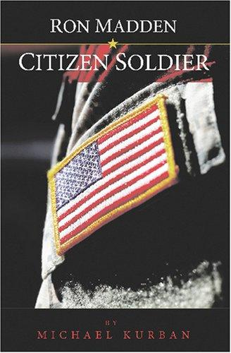 Ron Madden - Citizen Soldier by Michael J. Kurban