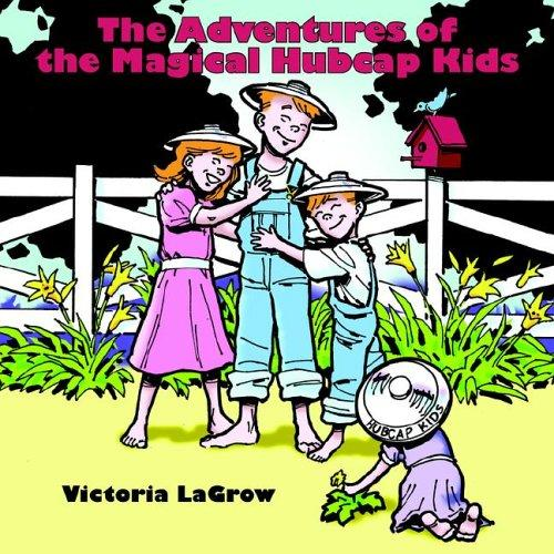 The Adventures of the Magical Hubcap Kids by Victoria LaGrow