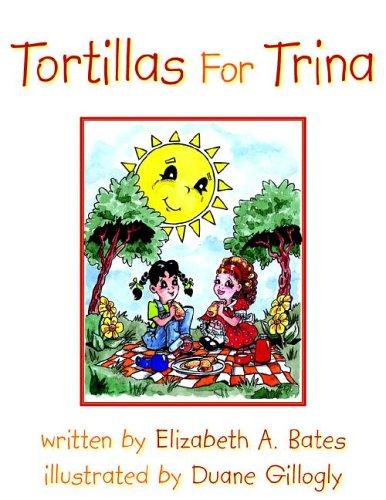 Tortillas For Trina by Elizabeth A. Bates