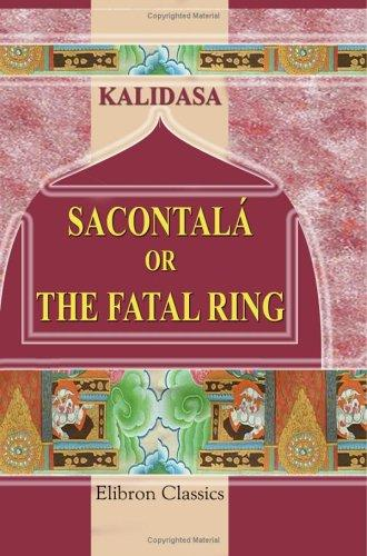 Śakuntalā; The Fatal Ring by Kālidāsa