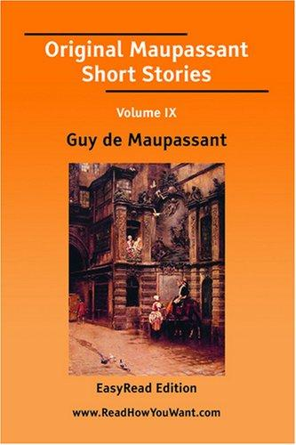 Original Maupassant Short Stories Volume IX by Guy de Maupassant