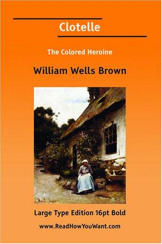 Clotelle The Colored Heroine by William Wells Brown