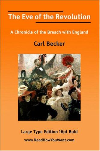 The Eve of the Revolution A Chronicle of the Breach with England by Carl Becker