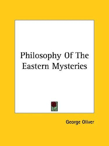 Philosophy of the Eastern Mysteries by George Oliver