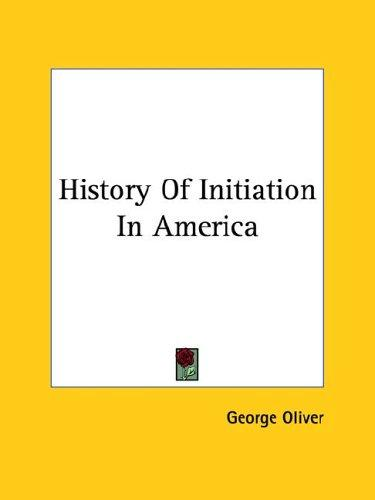 History Of Initiation In America by George Oliver