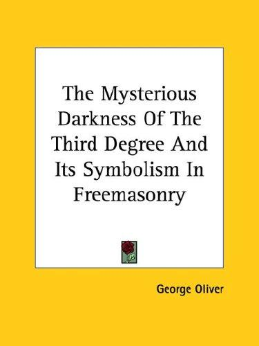 The Mysterious Darkness of the Third Degree and Its Symbolism in Freemasonry by George Oliver