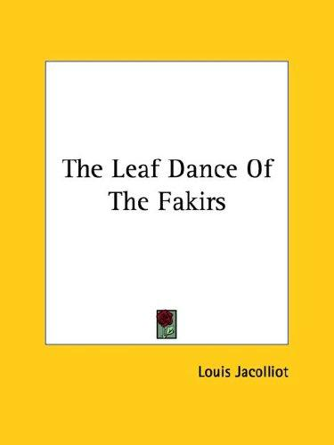 The Leaf Dance of the Fakirs by Louis Jacolliot
