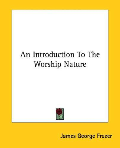 An Introduction To The Worship Nature by James George Frazer
