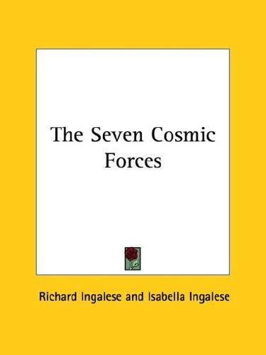 The Seven Cosmic Forces by Richard Ingalese