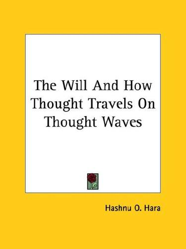 The Will and How Thought Travels on Thought Waves by O. Hashnu Hara