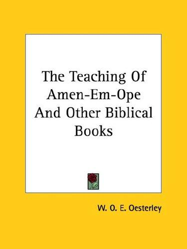 The Teaching of Amen-em-ope and Other Biblical Books by W. O. E. Oesterley