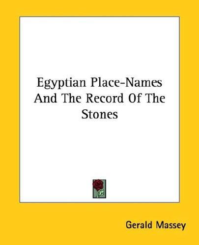 Egyptian Place-names and the Record of the Stones by Gerald Massey