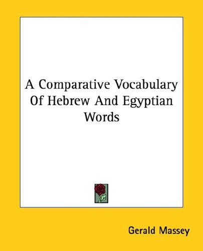 A Comparative Vocabulary of Hebrew and Egyptian Words by Gerald Massey