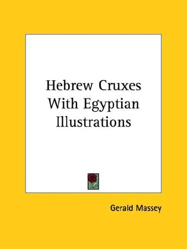 Hebrew Cruxes With Egyptian Illustrations by Gerald Massey