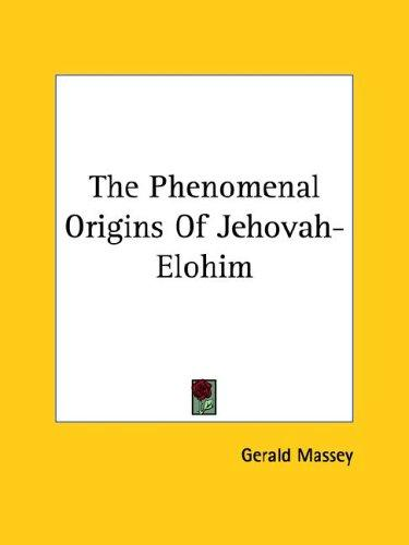 The Phenomenal Origins of Jehovah-elohim by Gerald Massey