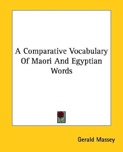 A Comparative Vocabulary of Maori and Egyptian Words by Gerald Massey