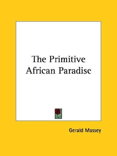 The Primitive African Paradise by Gerald Massey