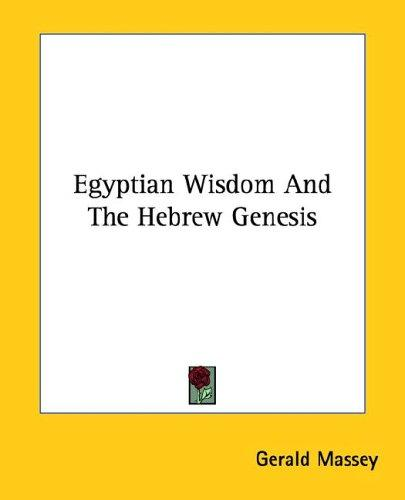 Egyptian Wisdom and the Hebrew Genesis by Gerald Massey