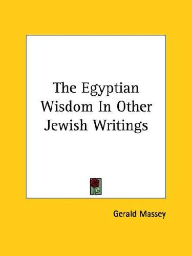 The Egyptian Wisdom in Other Jewish Writings by Gerald Massey