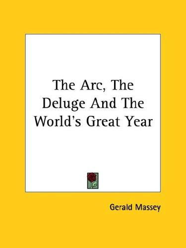 The Arc, the Deluge and the World's Great Year by Gerald Massey