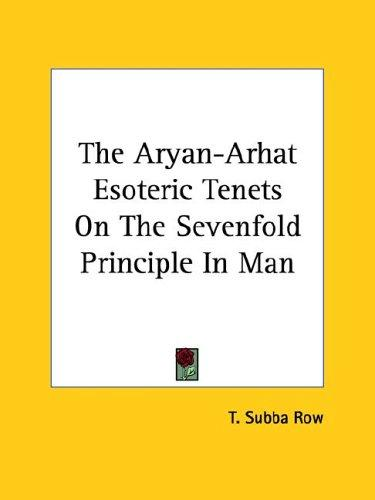 The Aryan-arhat Esoteric Tenets on the Sevenfold Principle in Man by T. Subba Row