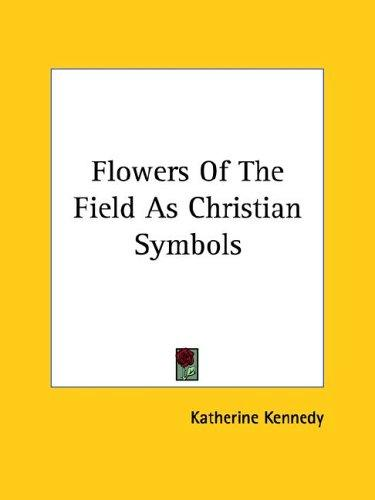 Flowers of the Field As Christian Symbols by Katherine Kennedy