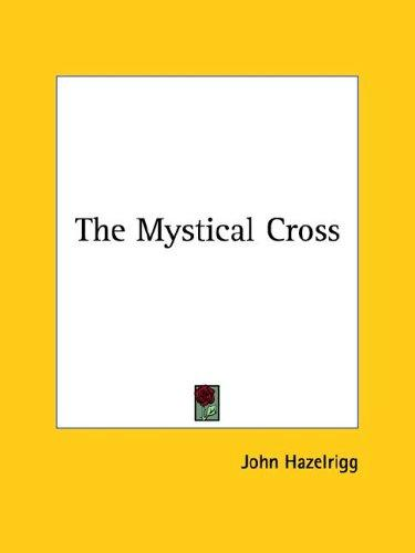 The Mystical Cross by John Hazelrigg