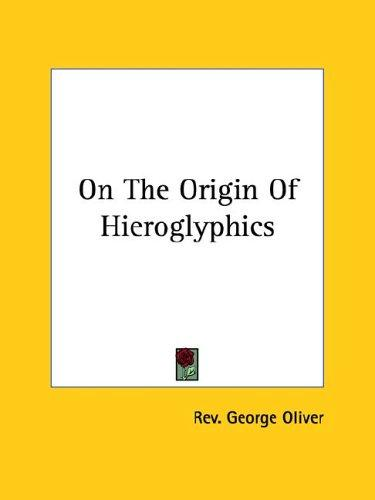 On the Origin of Hieroglyphics by George Oliver