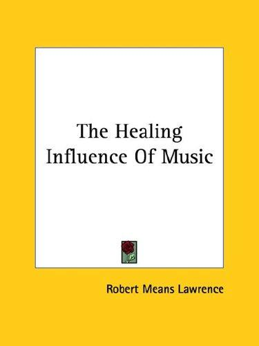 The Healing Influence of Music by Robert Means Lawrence