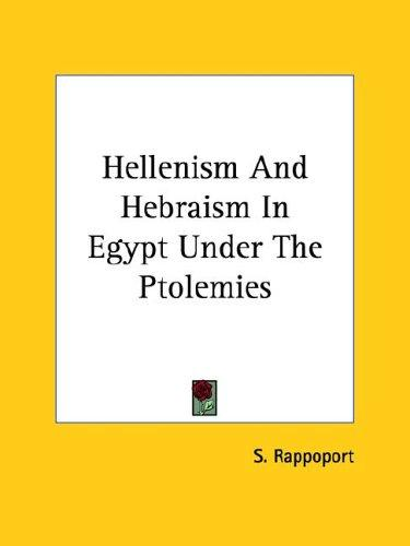 Hellenism and Hebraism in Egypt Under the Ptolemies by S. Rappoport