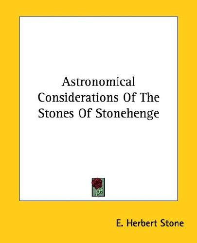 Astronomical Considerations of the Stones of Stonehenge by E. Herbert Stone