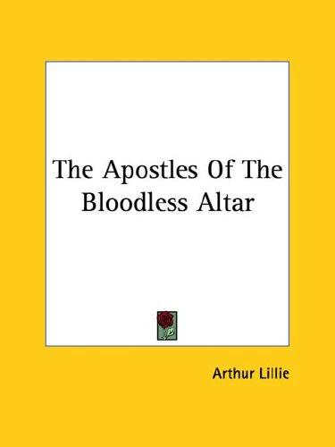 The Apostles of the Bloodless Altar by Arthur Lillie