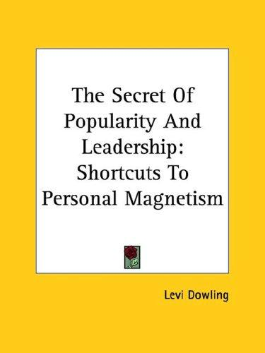 The Secret of Popularity and Leadership by Levi Dowling