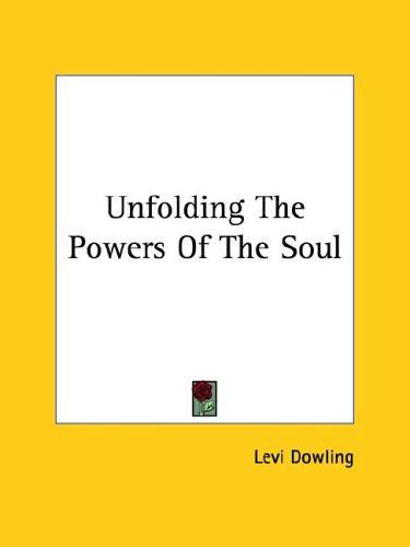 Unfolding the Powers of the Soul by Levi Dowling