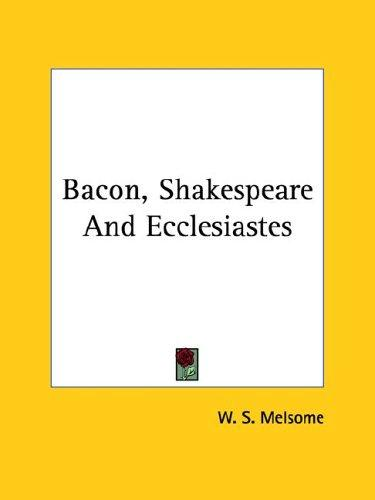 Bacon, Shakespeare and Ecclesiastes by W. S. Melsome