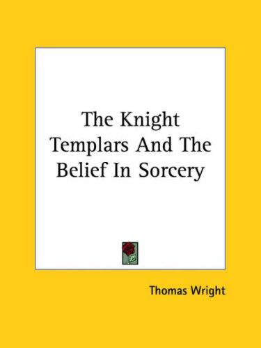 The Knight Templars and the Belief in Sorcery by Thomas Wright