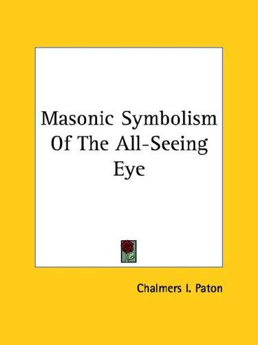 Masonic Symbolism Of The All-Seeing Eye by Chalmers I. Paton