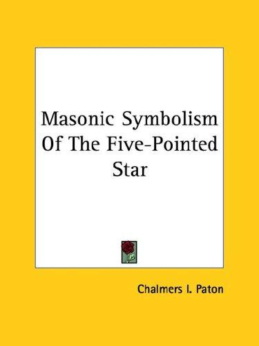 Masonic Symbolism Of The Five-Pointed Star by Chalmers I. Paton