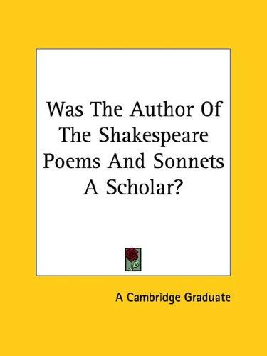 Was the Author of the Shakespeare Poems and Sonnets a Scholar? by Cambridge Graduate