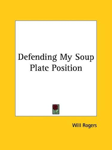Defending My Soup Plate Position by Will Rogers