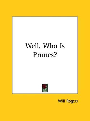 Well, Who Is Prunes? by Will Rogers